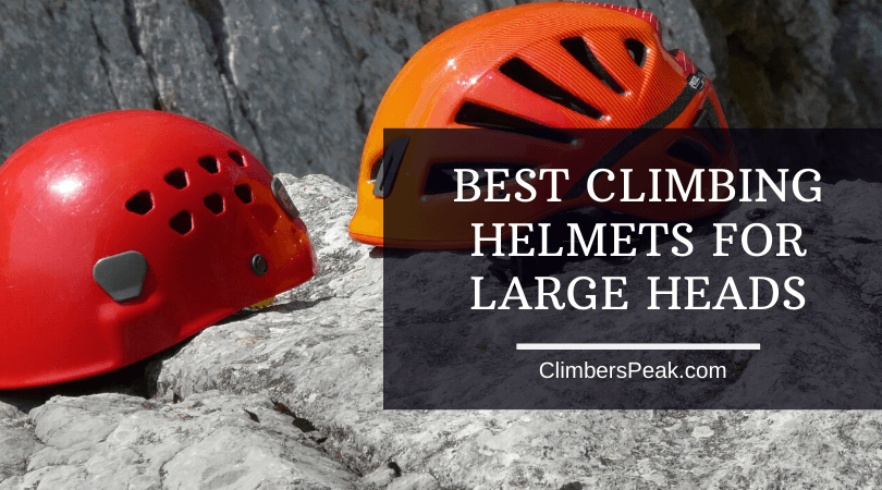 Best Climbing Helmets for Large Heads
